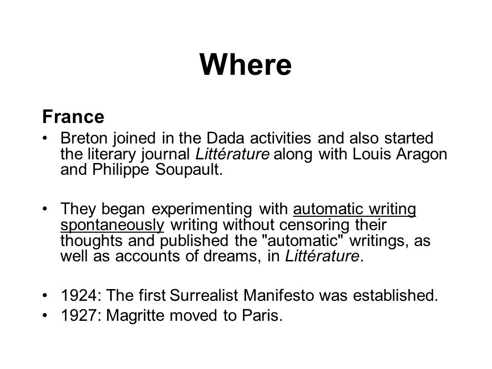 Where France. Breton joined in the Dada activities and also started the literary journal Littérature along with Louis Aragon and Philippe Soupault.
