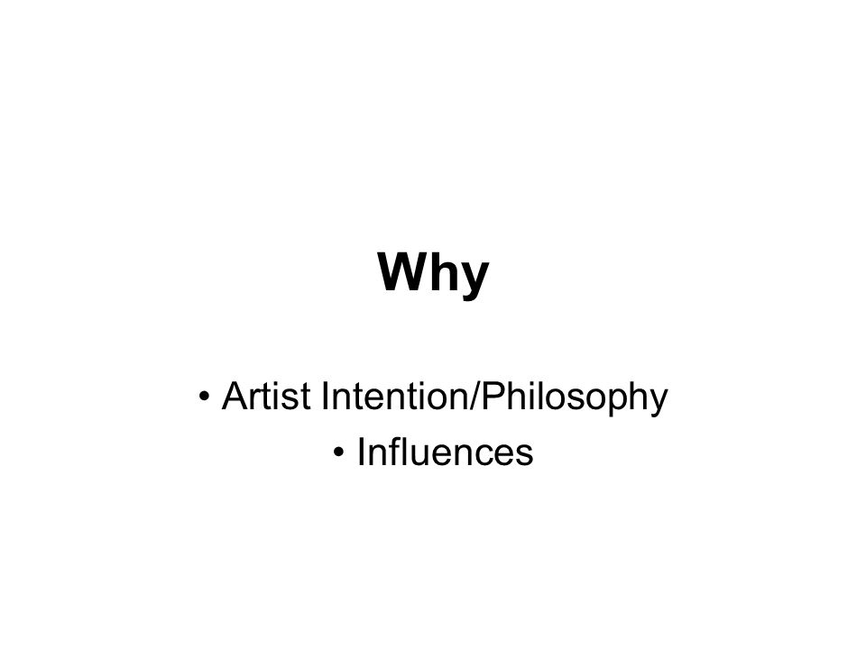 Artist Intention/Philosophy Influences