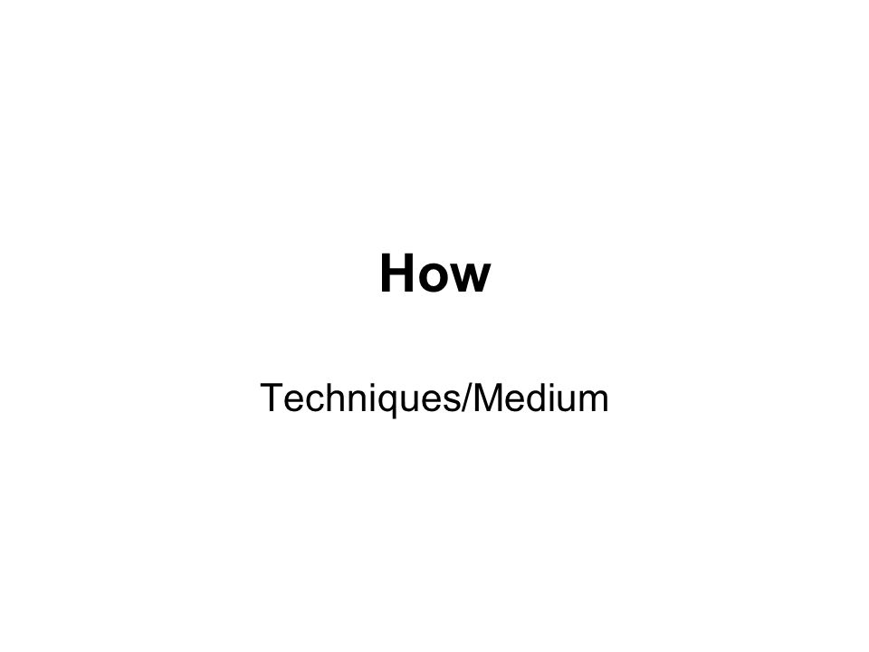 How Techniques/Medium