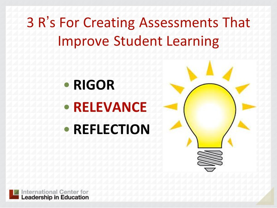 3 R's For Creating Assessments That Improve Student Learning
