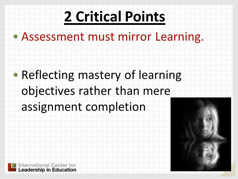 2 Critical Points Assessment must mirror Learning.