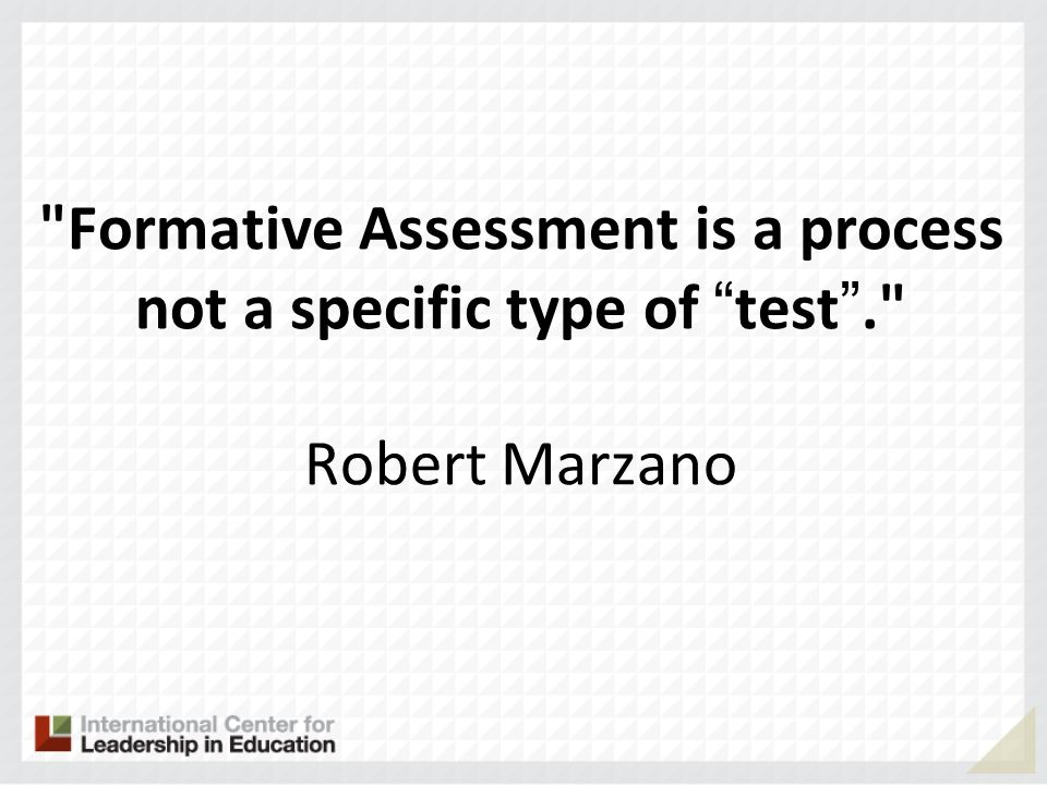Formative Assessment is a process not a specific type of test