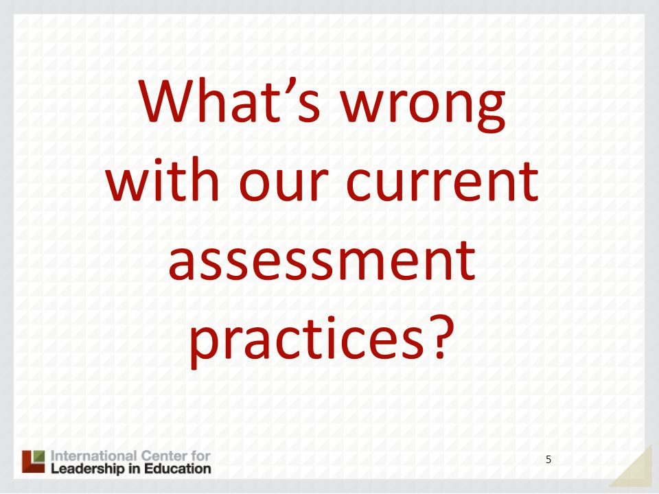 What's wrong with our current assessment practices