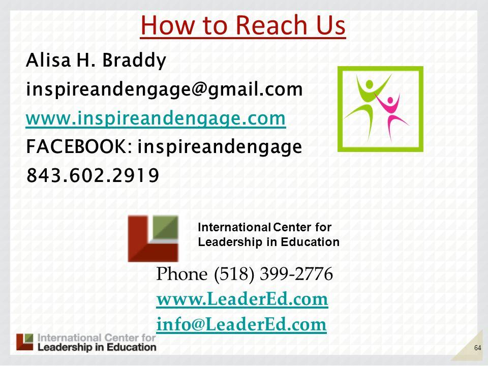How to Reach Us Alisa H. Braddy inspireandengage@gmail.com www.inspireandengage.com FACEBOOK: inspireandengage 843.602.2919
