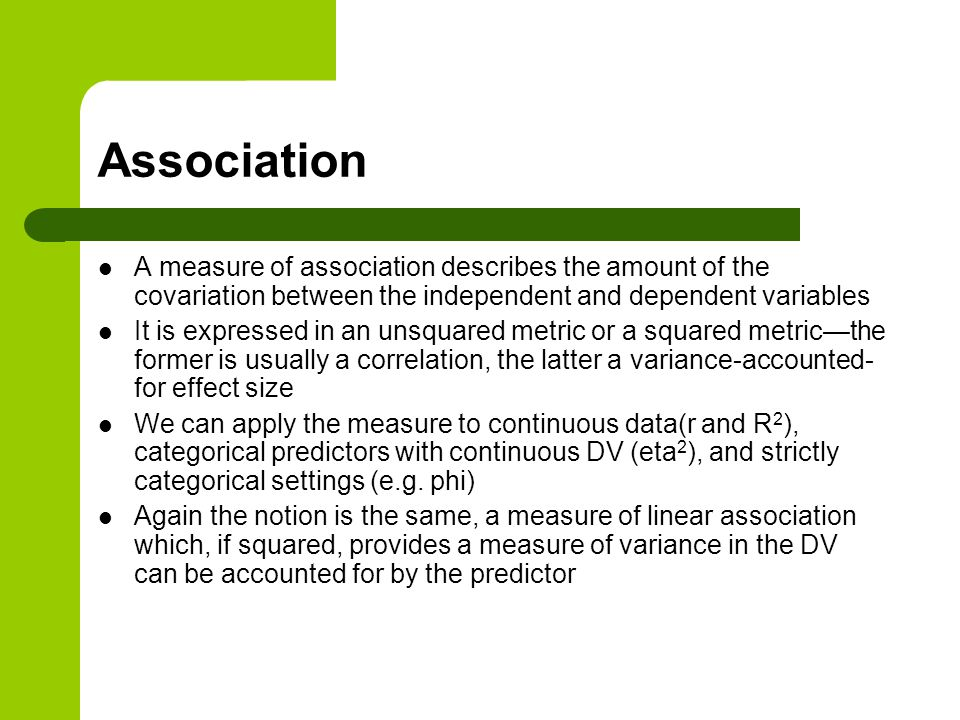 Association A measure of association describes the amount of the covariation between the independent and dependent variables.