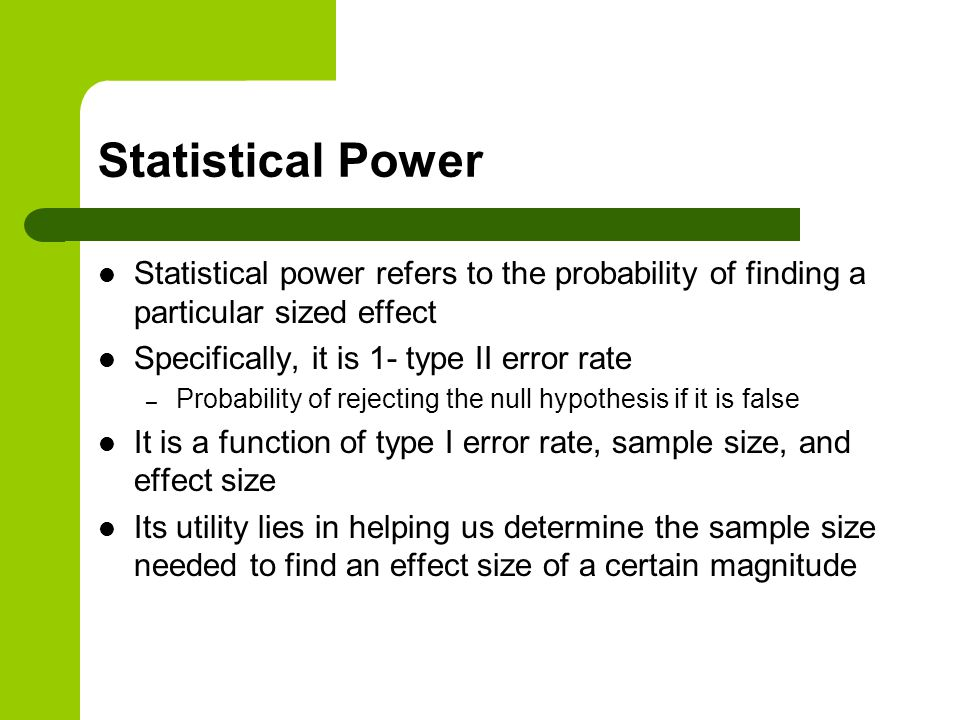 Statistical Power Statistical power refers to the probability of finding a particular sized effect.