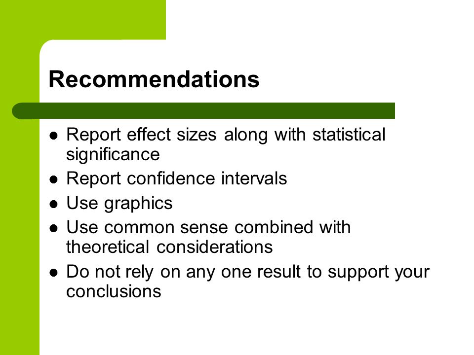 Recommendations Report effect sizes along with statistical significance. Report confidence intervals.