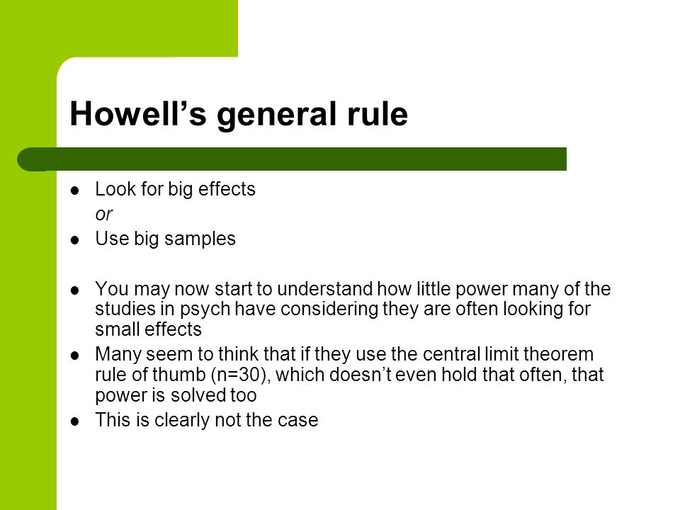 Howell's general rule Look for big effects or Use big samples