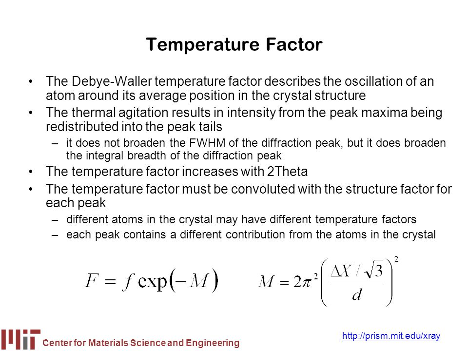 Temperature Factor The Debye-Waller temperature factor describes the oscillation of an atom around its average position in the crystal structure.