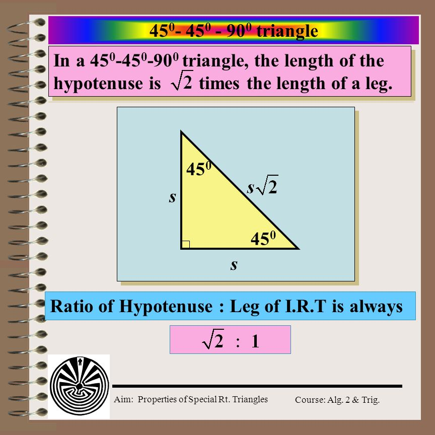 triangle In a triangle, the length of the hypotenuse is times the length of a leg.