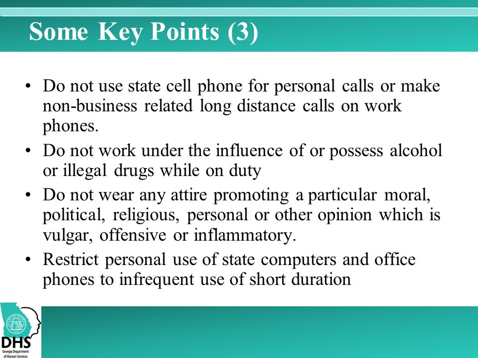 Some Key Points (3) Do not use state cell phone for personal calls or make non-business related long distance calls on work phones.
