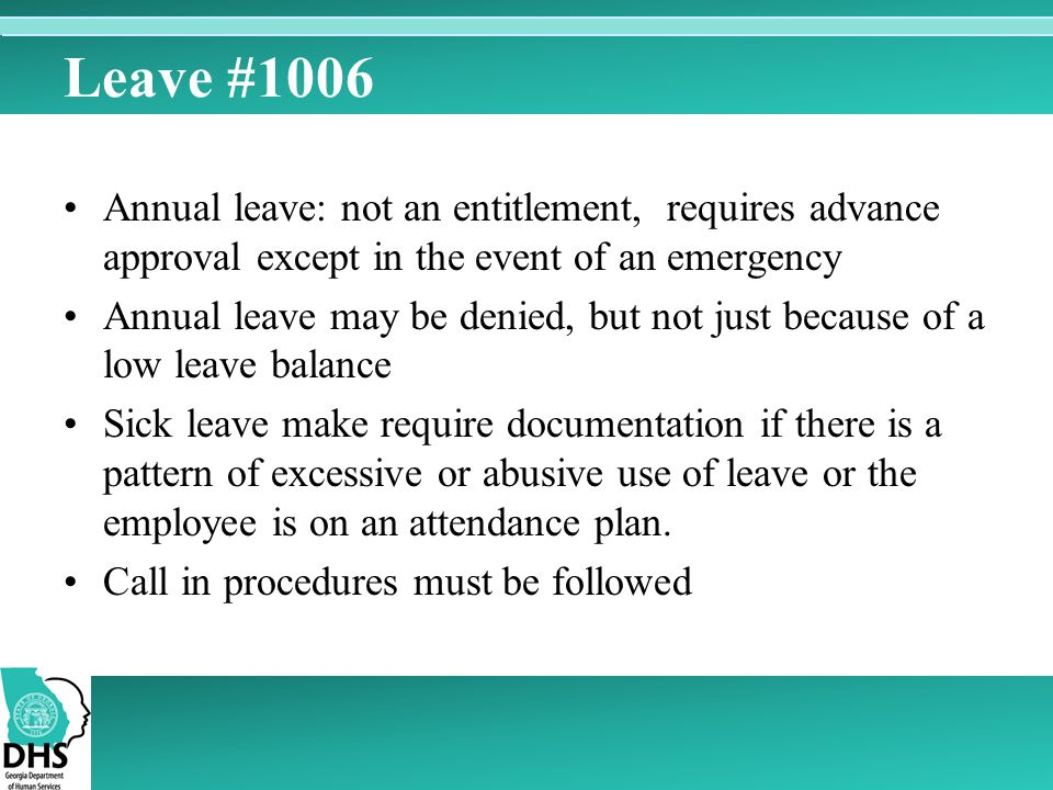 Leave #1006 Annual leave: not an entitlement, requires advance approval except in the event of an emergency.