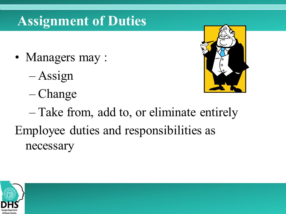 Assignment of Duties Managers may : Assign Change