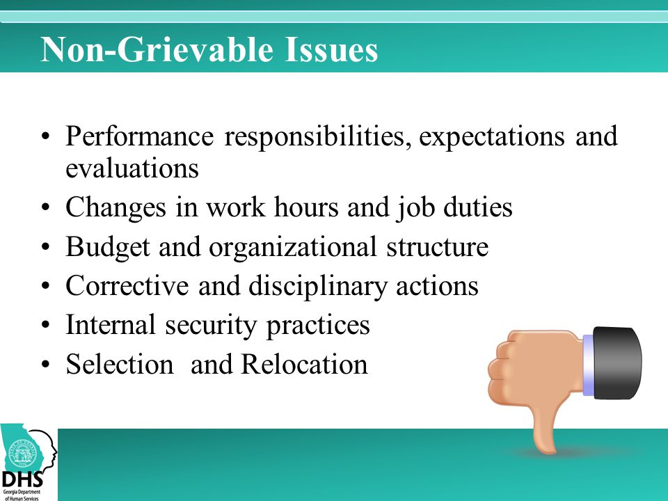 Non-Grievable Issues Performance responsibilities, expectations and evaluations. Changes in work hours and job duties.