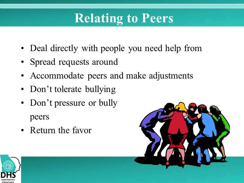 Relating to Peers Deal directly with people you need help from