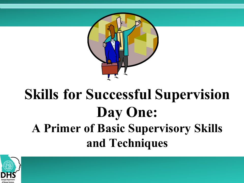 Skills for Successful Supervision Day One: A Primer of Basic Supervisory Skills and Techniques