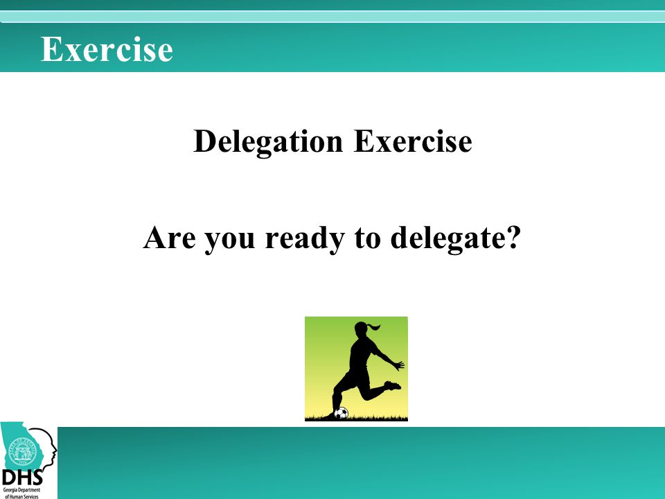 Delegation Exercise Are you ready to delegate