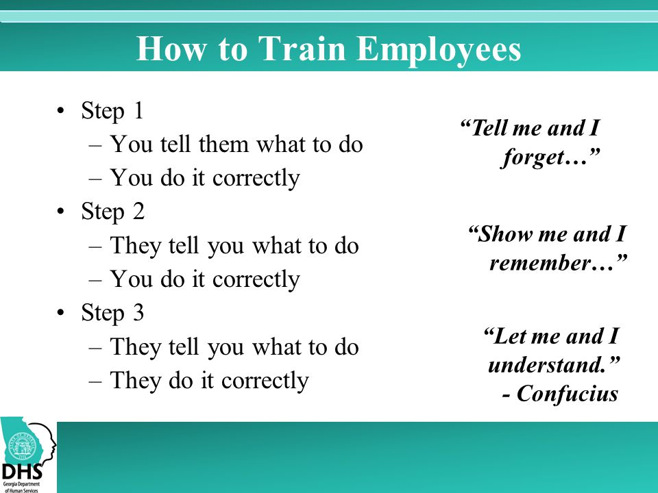 How to Train Employees Step 1 You tell them what to do