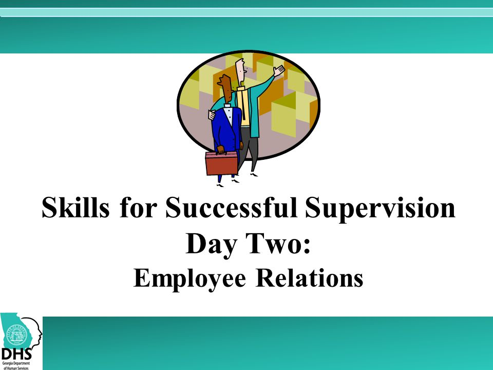 Skills for Successful Supervision Day Two: Employee Relations