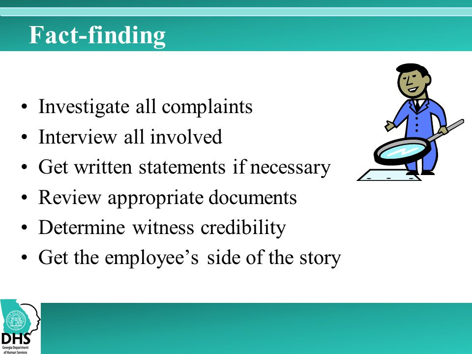 Fact-finding Investigate all complaints Interview all involved