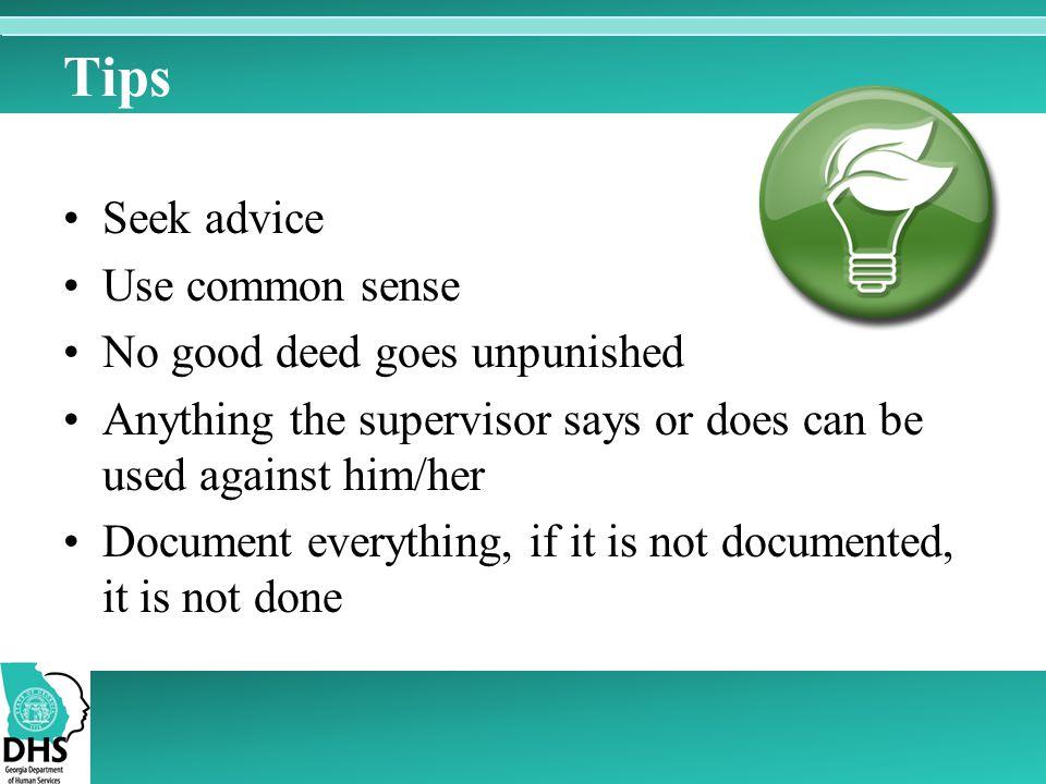 Tips Seek advice Use common sense No good deed goes unpunished
