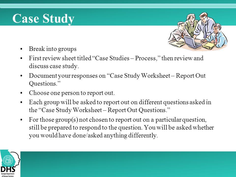 Case Study Break into groups