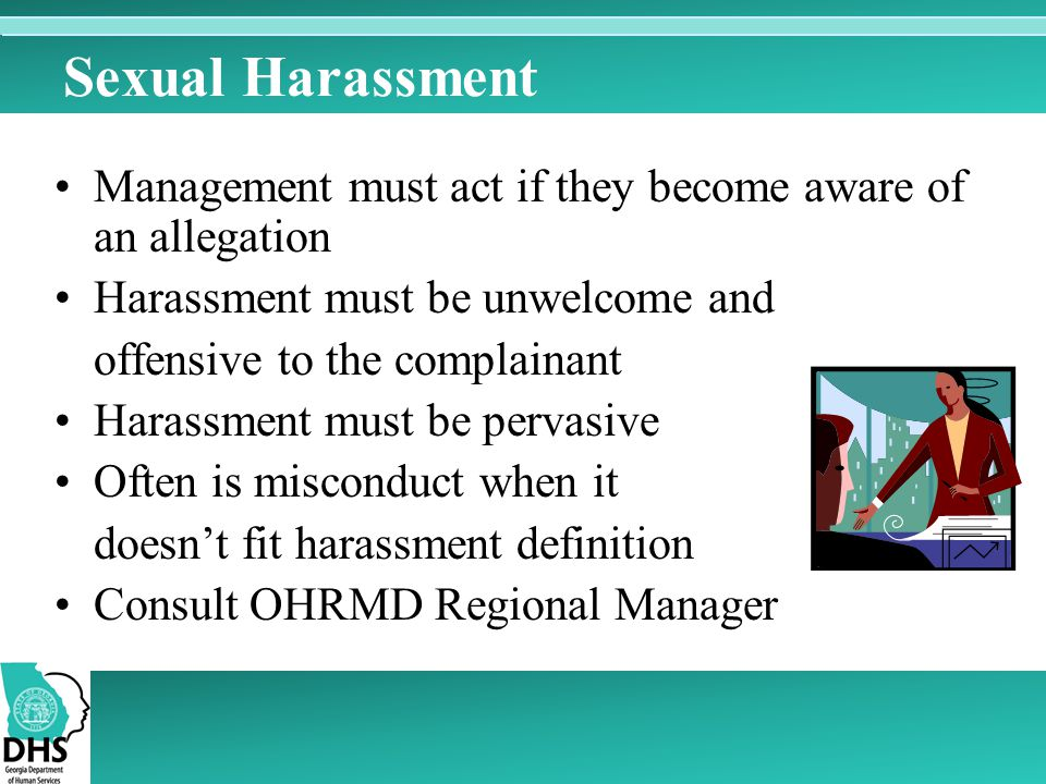 Sexual Harassment Management must act if they become aware of an allegation. Harassment must be unwelcome and.