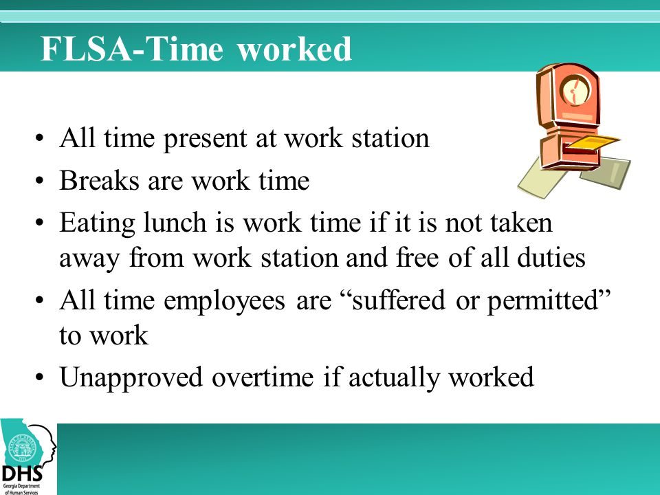 FLSA-Time worked All time present at work station Breaks are work time