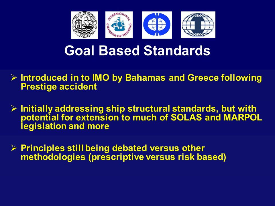 Goal Based StandardsIntroduced in to IMO by Bahamas and Greece following Prestige accident.