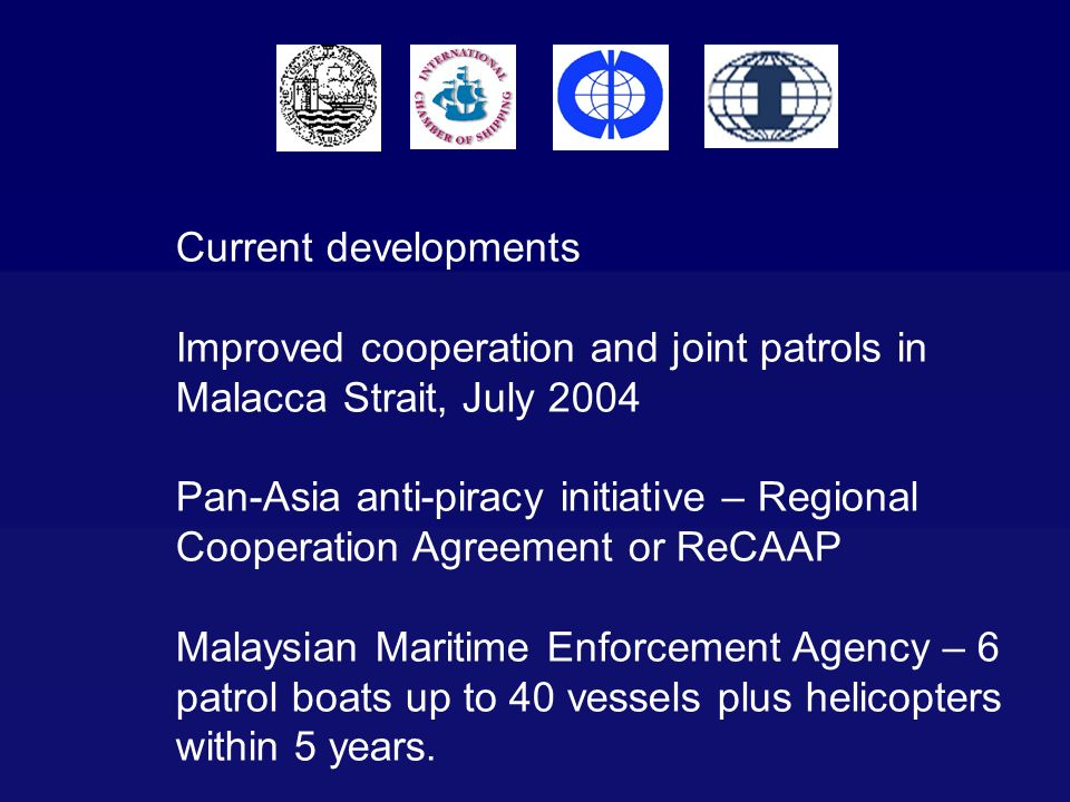 Current developments Improved cooperation and joint patrols in Malacca Strait, July 2004.