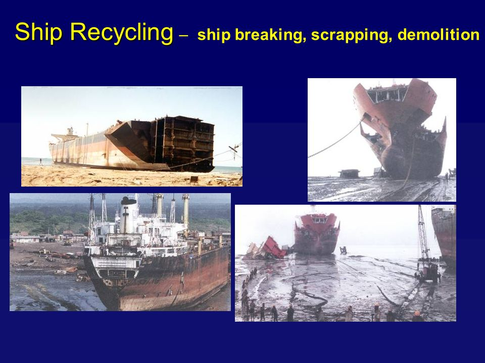Ship Recycling – ship breaking, scrapping, demolition