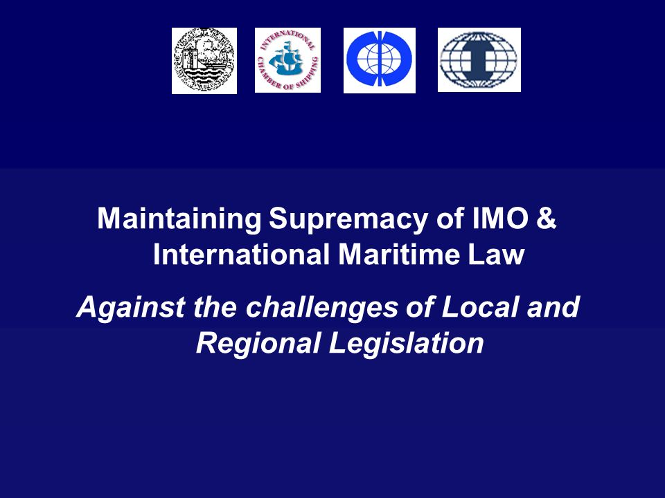 Maintaining Supremacy of IMO & International Maritime Law