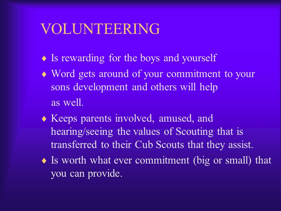 VOLUNTEERING Is rewarding for the boys and yourself