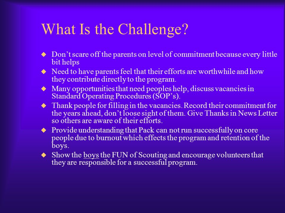What Is the Challenge Don't scare off the parents on level of commitment because every little bit helps.