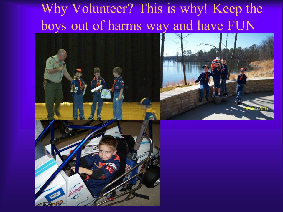 Why Volunteer This is why! Keep the boys out of harms way and have FUN