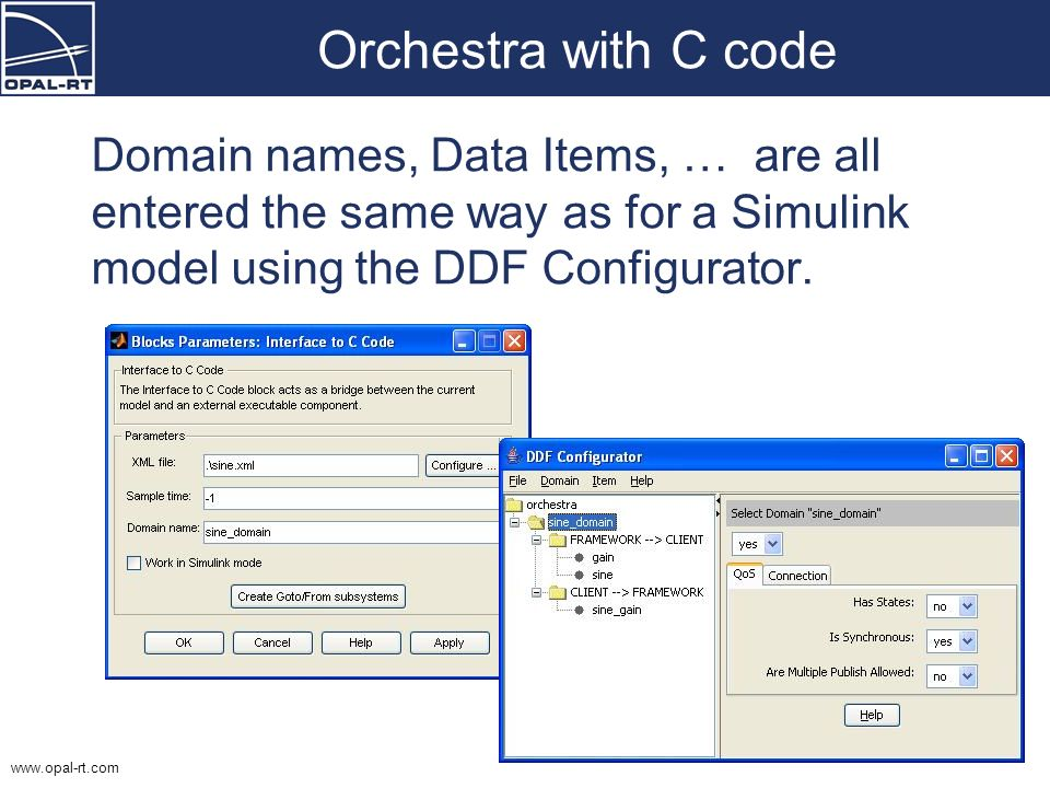 Orchestra with C code Domain names, Data Items, … are all entered the same way as for a Simulink model using the DDF Configurator.