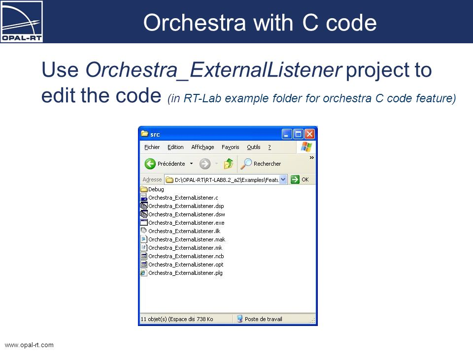 Orchestra with C code Use Orchestra_ExternalListener project to edit the code (in RT-Lab example folder for orchestra C code feature)