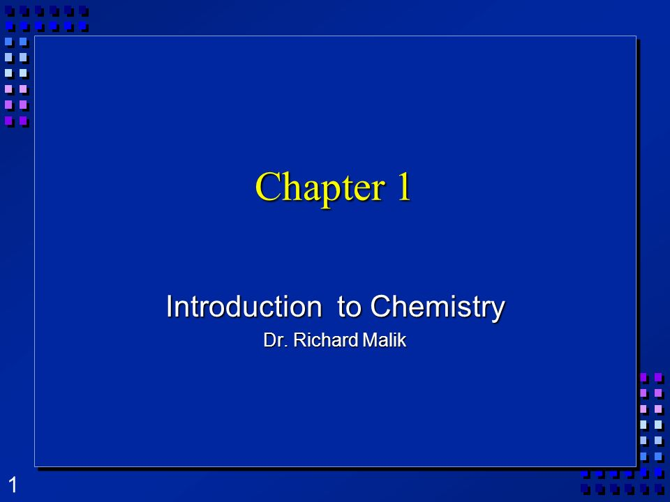 Introduction to Chemistry Dr. Richard Malik