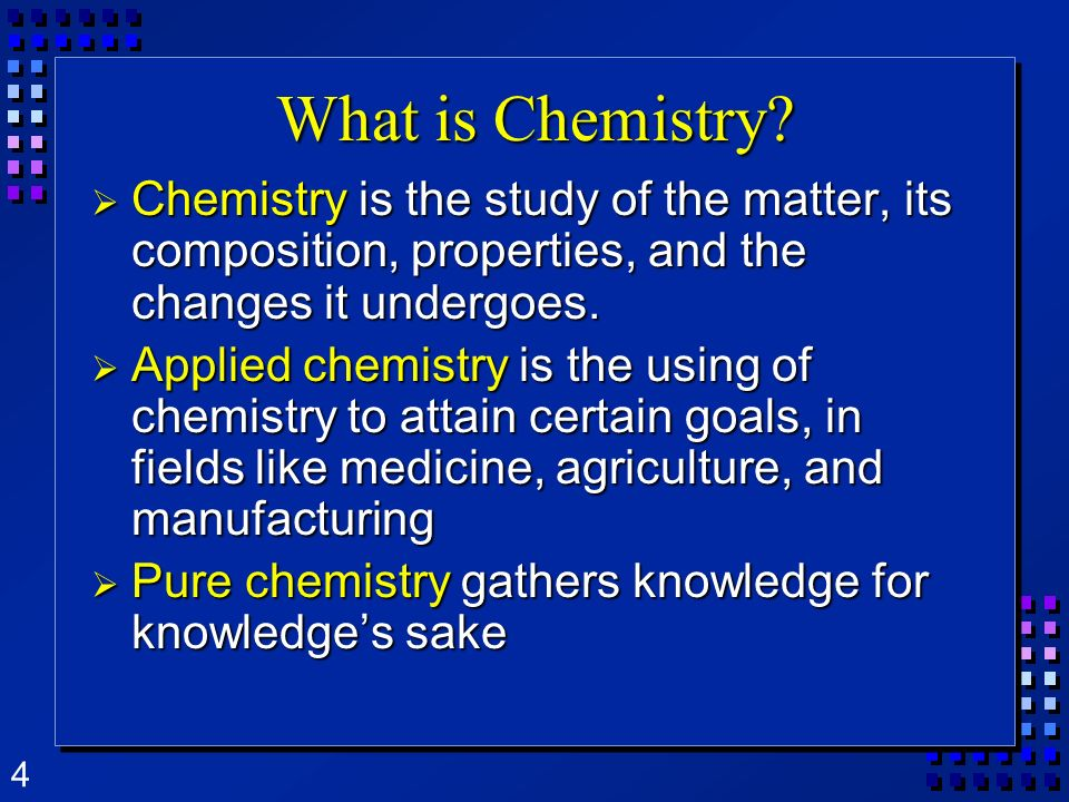 What is Chemistry Chemistry is the study of the matter, its composition, properties, and the changes it undergoes.