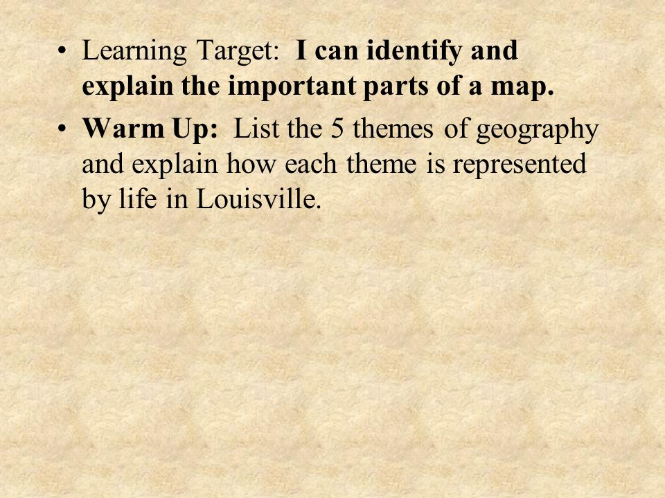 Learning Target: I can identify and explain the important parts of a map.