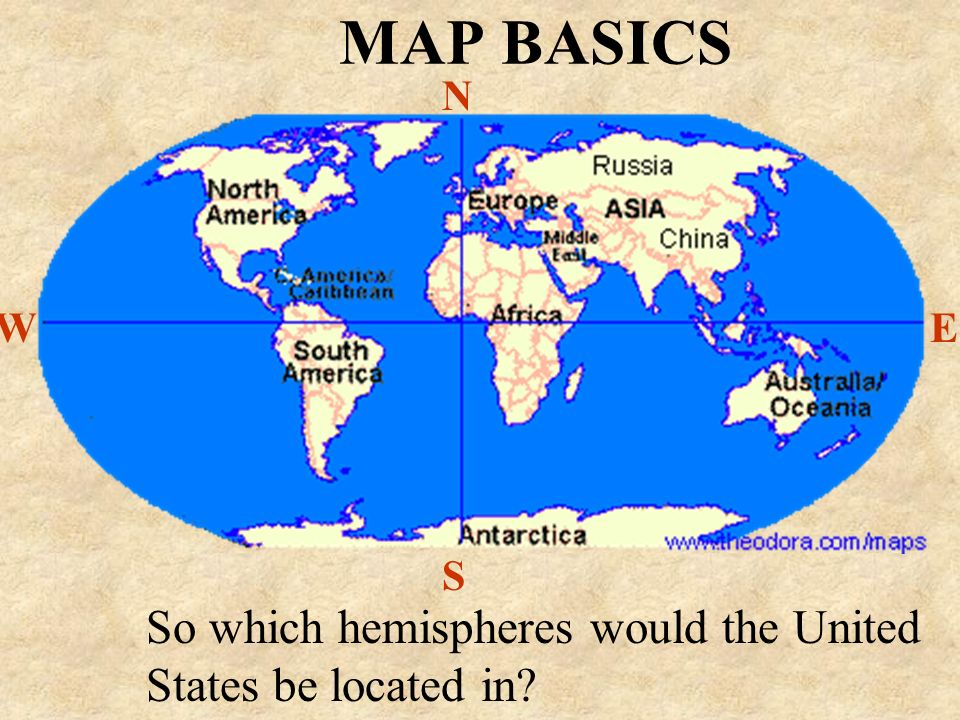 MAP BASICS So which hemispheres would the United States be located in