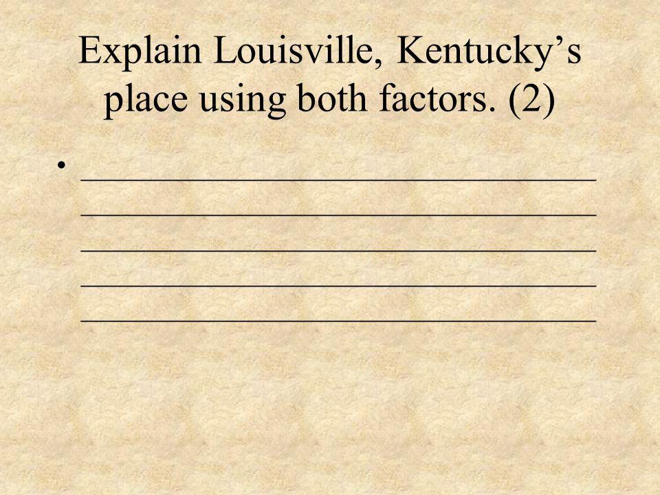 Explain Louisville, Kentucky's place using both factors. (2)