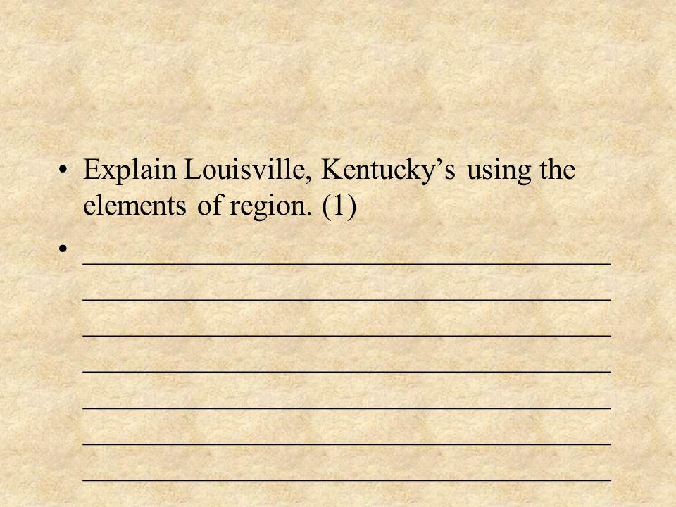 Explain Louisville, Kentucky's using the elements of region. (1)