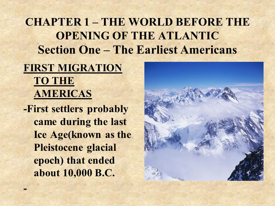 CHAPTER 1 – THE WORLD BEFORE THE OPENING OF THE ATLANTIC Section One – The Earliest Americans