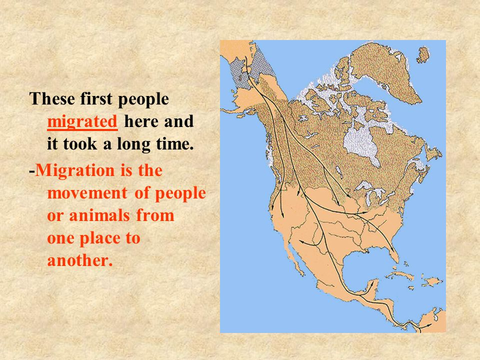 These first people migrated here and it took a long time.
