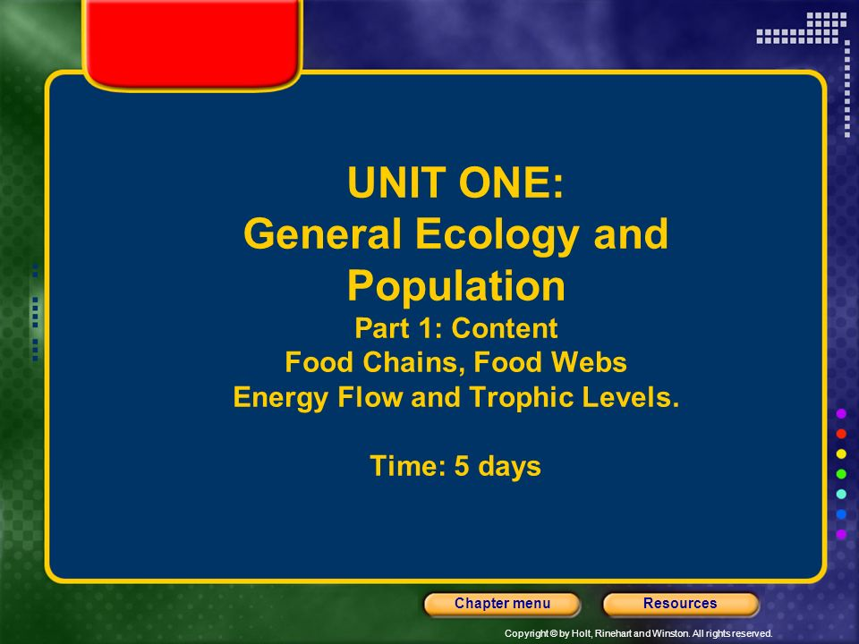 UNIT ONE: General Ecology and Population Part 1: Content Food Chains, Food Webs Energy Flow and Trophic Levels.