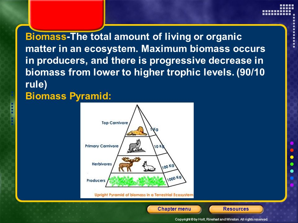 Biomass-The total amount of living or organic matter in an ecosystem