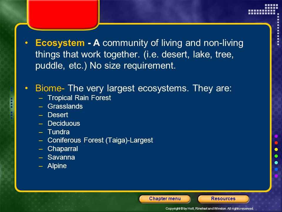 Biome- The very largest ecosystems. They are: