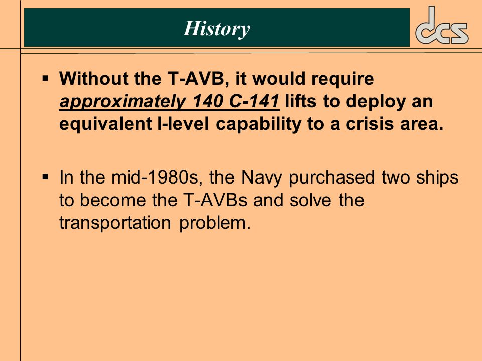 HistoryWithout the T-AVB, it would require approximately 140 C-141 lifts to deploy an equivalent I-level capability to a crisis area.