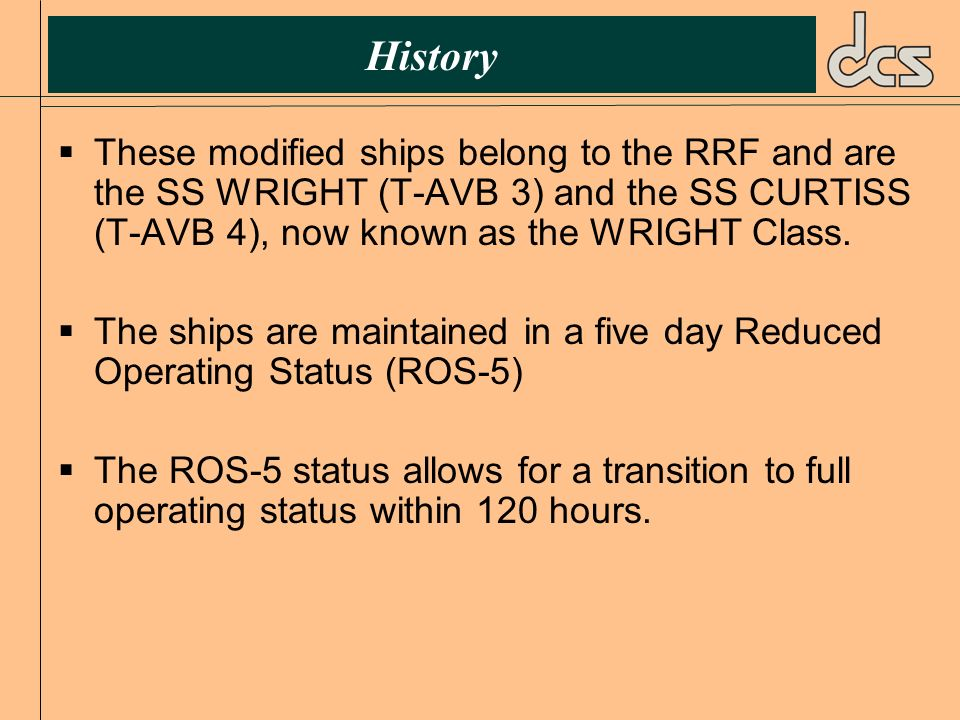 HistoryThese modified ships belong to the RRF and are the SS WRIGHT (T-AVB 3) and the SS CURTISS (T-AVB 4), now known as the WRIGHT Class.